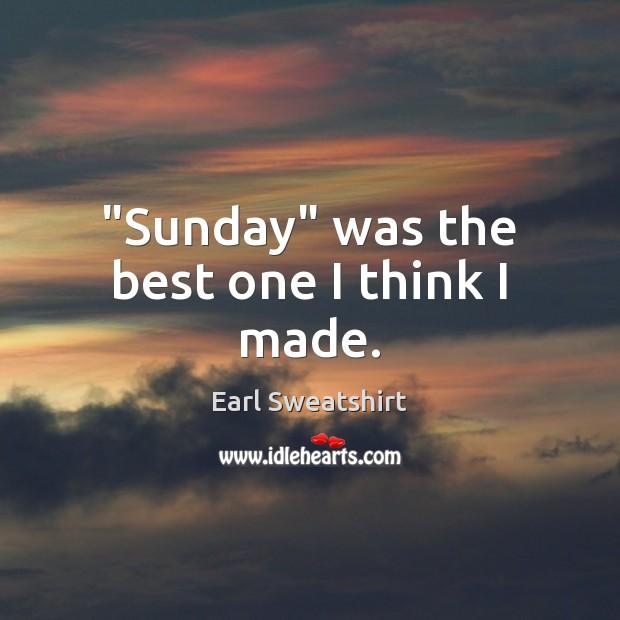 """""""Sunday"""" was the best one I think I made. Image"""