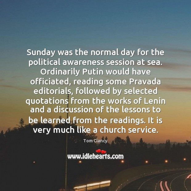 Sunday was the normal day for the political awareness session at sea. Tom Clancy Picture Quote