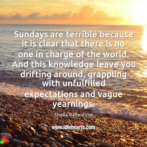 Image, Sundays are terrible because it is clear that there is no one
