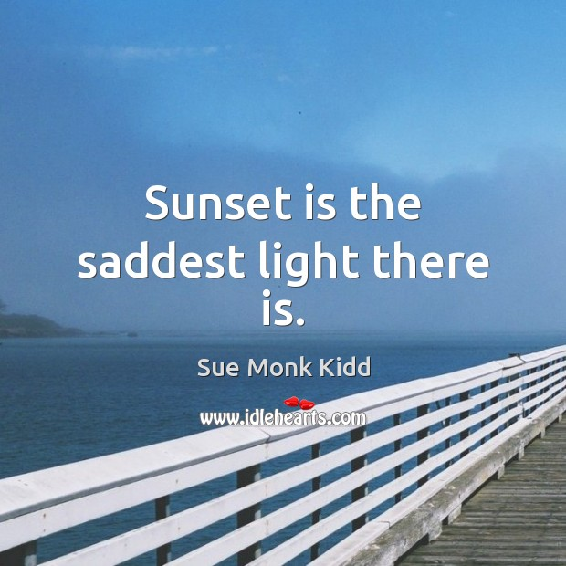 Sunset is the saddest light there is. Image