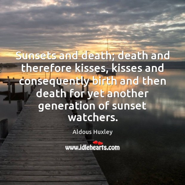 Image, Sunsets and death; death and therefore kisses, kisses and consequently birth and