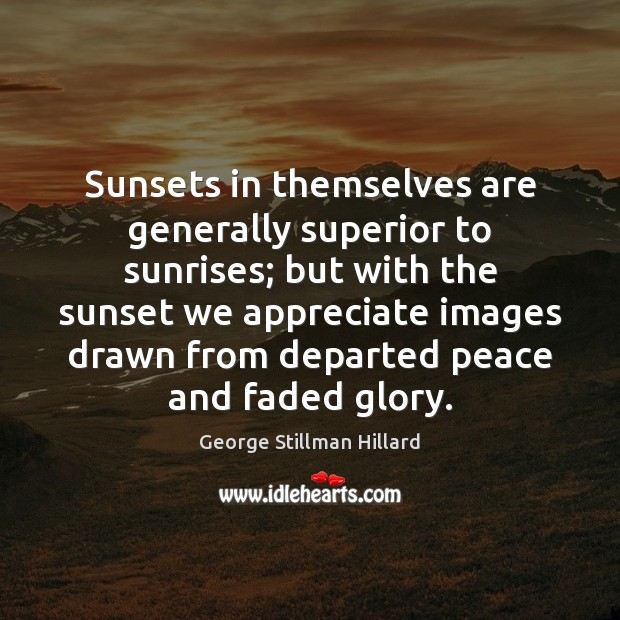 Sunsets in themselves are generally superior to sunrises; but with the sunset Image