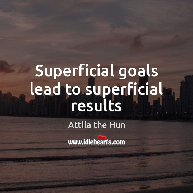 Image, Superficial goals lead to superficial results
