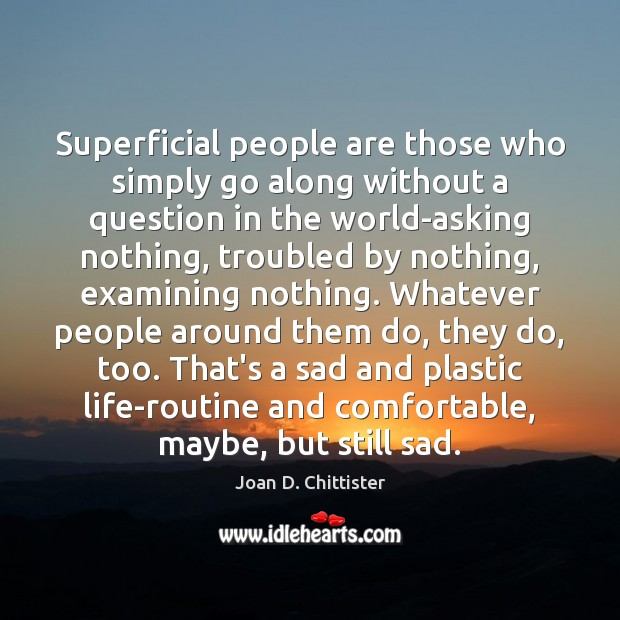 Image, Superficial people are those who simply go along without a question in