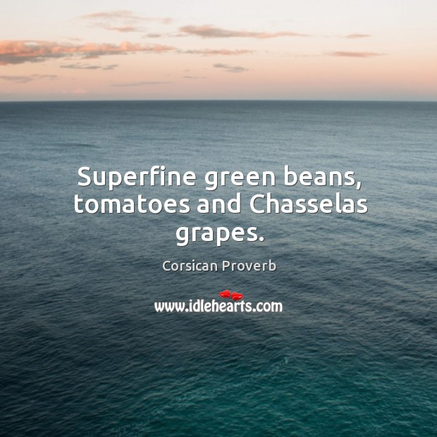 Image, Superfine green beans, tomatoes and chasselas grapes.