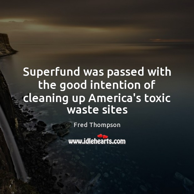 Image, Superfund was passed with the good intention of cleaning up America's toxic waste sites