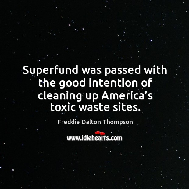Image, Superfund was passed with the good intention of cleaning up america's toxic waste sites.