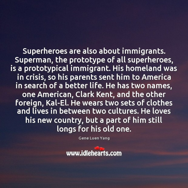 Superheroes are also about immigrants. Superman, the prototype of all superheroes, is Gene Luen Yang Picture Quote