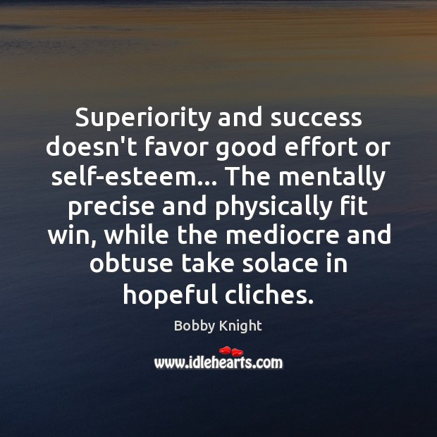 Superiority and success doesn't favor good effort or self-esteem… The mentally precise Image