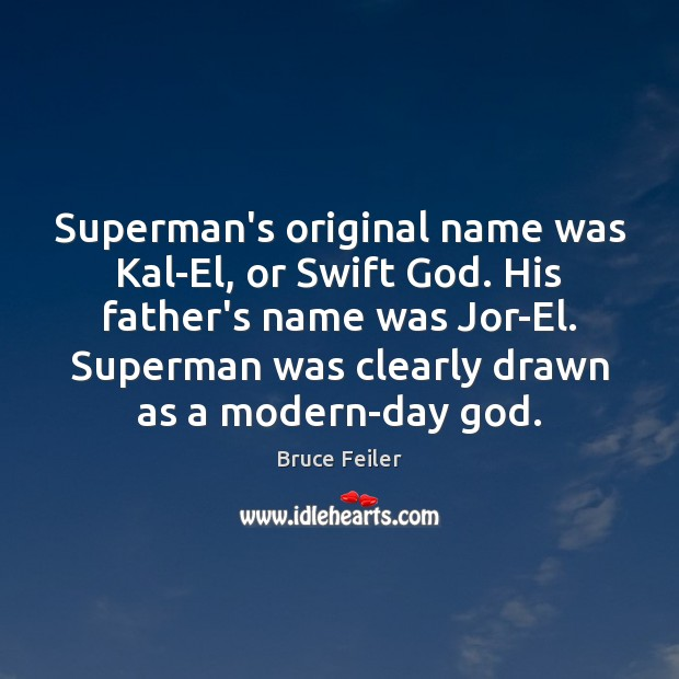 Image, Superman's original name was Kal-El, or Swift God. His father's name was