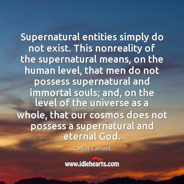 Supernatural entities simply do not exist. This nonreality of the supernatural means, Image