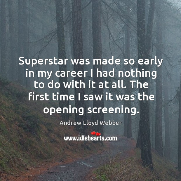 Superstar was made so early in my career I had nothing to do with it at all. Andrew Lloyd Webber Picture Quote