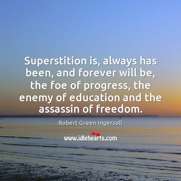 Superstition is, always has been, and forever will be, the foe of Enemy Quotes Image