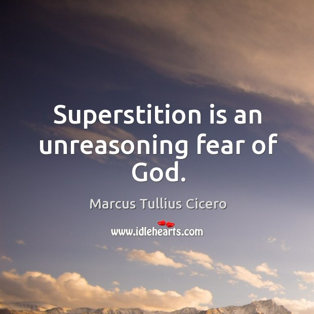 Superstition is an unreasoning fear of God. Image