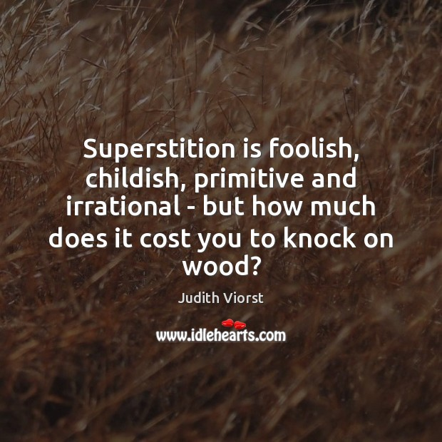 Superstition is foolish, childish, primitive and irrational – but how much does Image