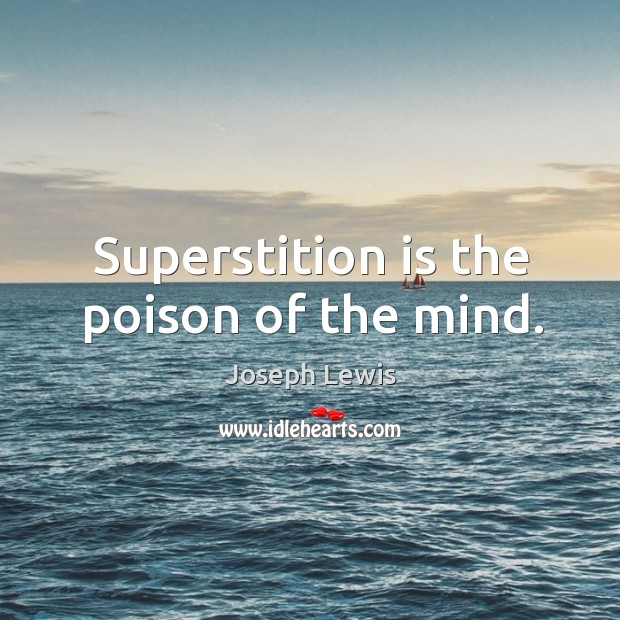 Superstition is the poison of the mind. Image
