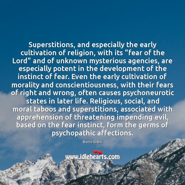 """Superstitions, and especially the early cultivation of religion, with its """"fear of Boris Sidis Picture Quote"""