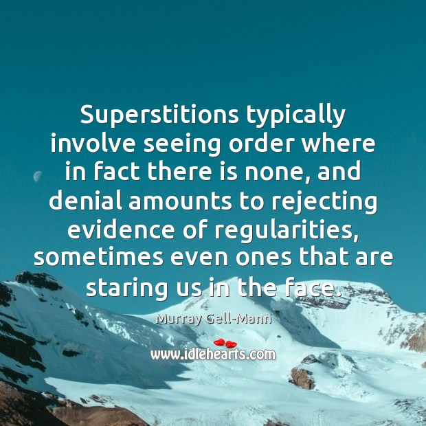 Image, Superstitions typically involve seeing order where in fact there is none, and