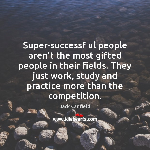 Image, Super-successf ul people aren't the most gifted people in their fields.