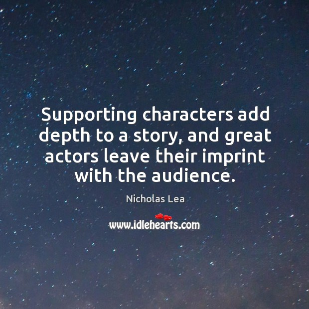 Supporting characters add depth to a story, and great actors leave their imprint with the audience. Nicholas Lea Picture Quote