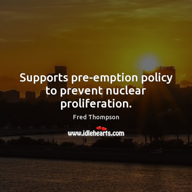 Supports pre-emption policy to prevent nuclear proliferation. Image