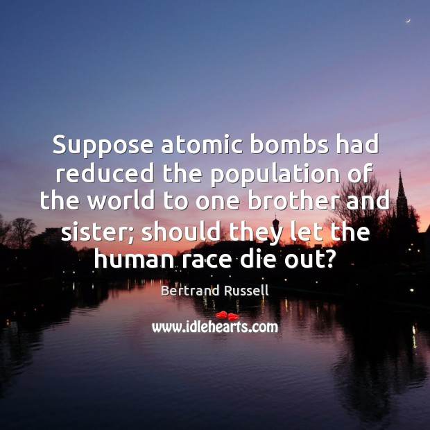 Image, Suppose atomic bombs had reduced the population of the world to one