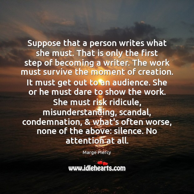 Suppose that a person writes what she must. That is only the Marge Piercy Picture Quote