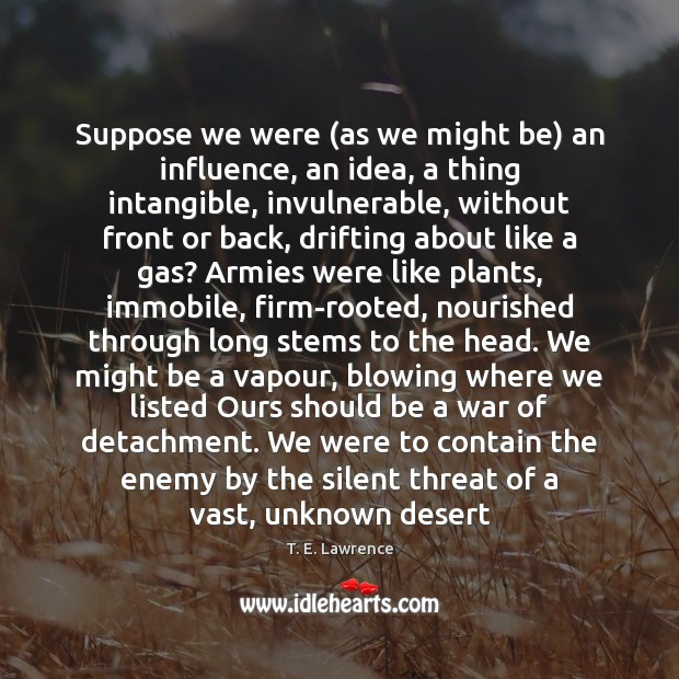 Suppose we were (as we might be) an influence, an idea, a Silent Quotes Image