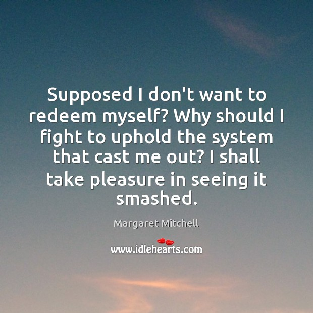 Supposed I don't want to redeem myself? Why should I fight to Margaret Mitchell Picture Quote