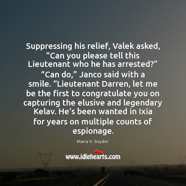 """Suppressing his relief, Valek asked, """"Can you please tell this Lieutenant who Maria V. Snyder Picture Quote"""