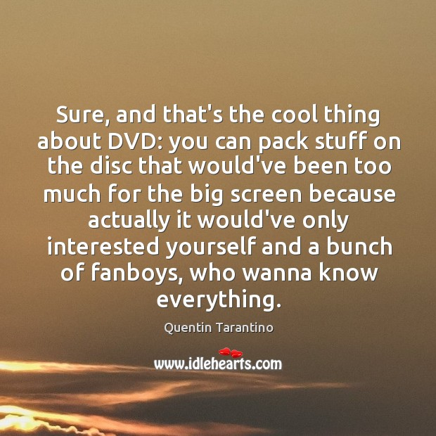 Image, Sure, and that's the cool thing about DVD: you can pack stuff