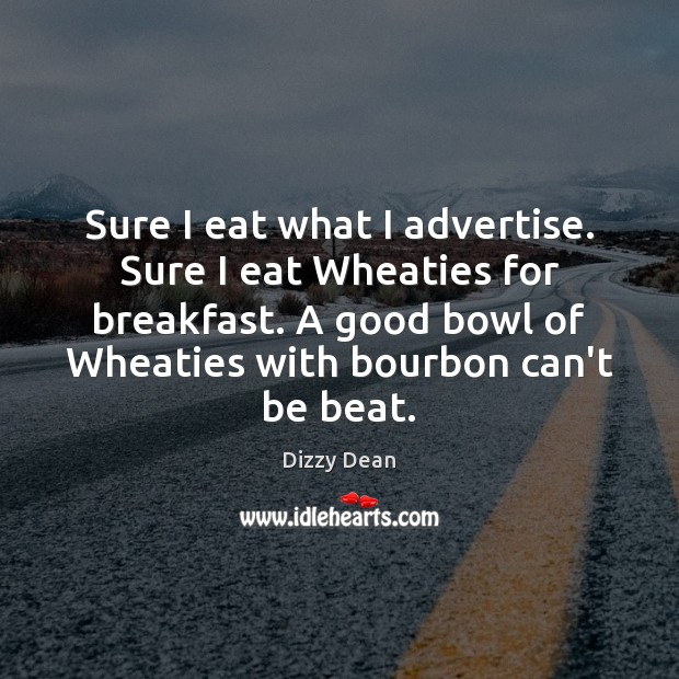 Sure I eat what I advertise. Sure I eat Wheaties for breakfast. Image