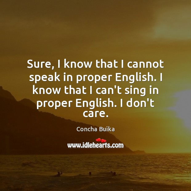 Sure, I know that I cannot speak in proper English. I know I Don't Care Quotes Image