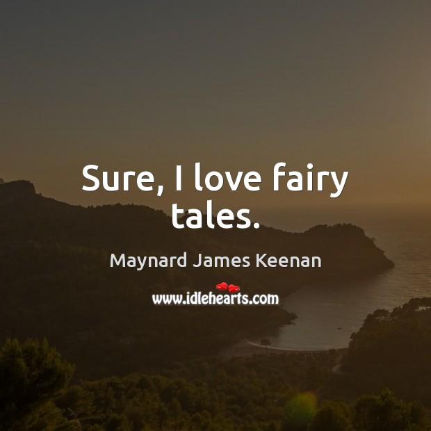 Sure, I love fairy tales. Image