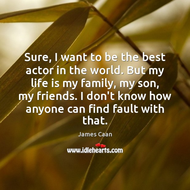 Sure, I want to be the best actor in the world. But James Caan Picture Quote