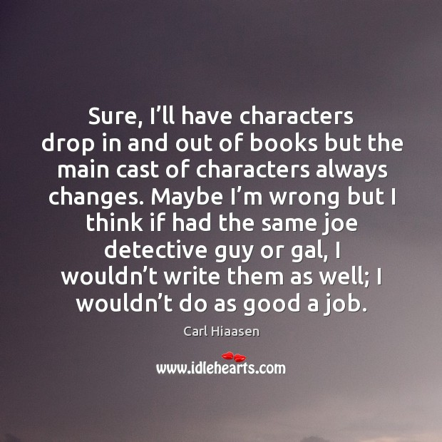 Sure, I'll have characters drop in and out of books but the main cast of characters always changes. Image