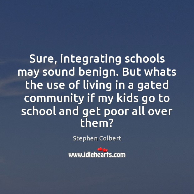 Sure, integrating schools may sound benign. But whats the use of living Image