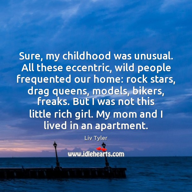 Sure, my childhood was unusual. All these eccentric, wild people frequented our Image