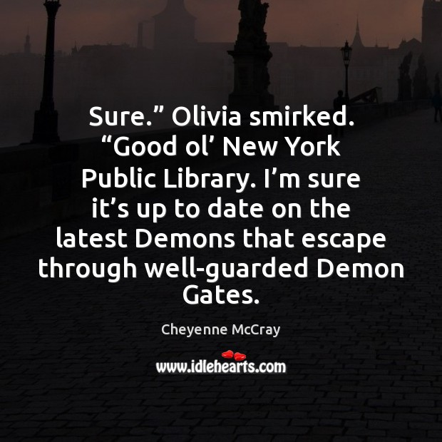 "Sure."" Olivia smirked. ""Good ol' New York Public Library. I'm sure Image"