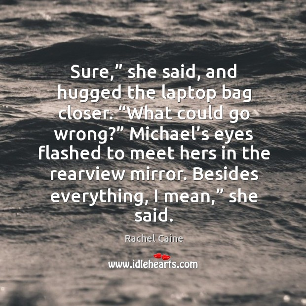 """Sure,"""" she said, and hugged the laptop bag closer. """"What could go Image"""
