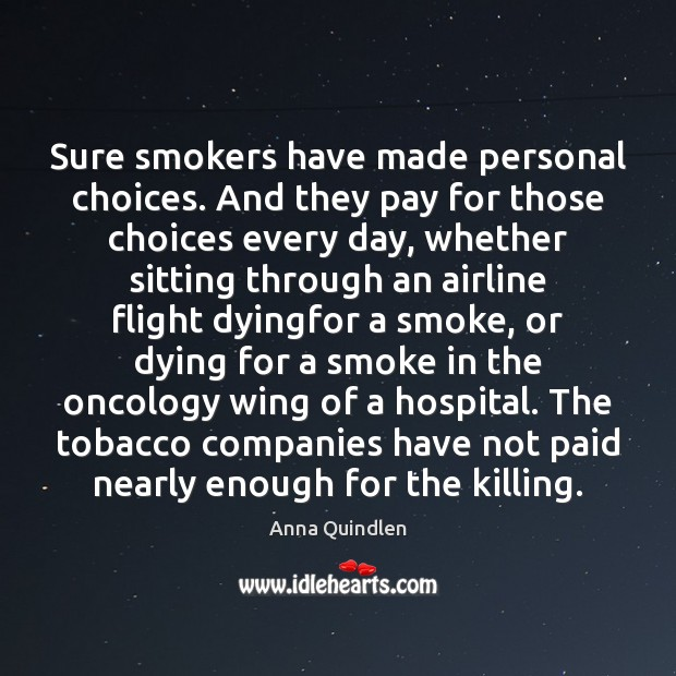 Sure smokers have made personal choices. And they pay for those choices Image