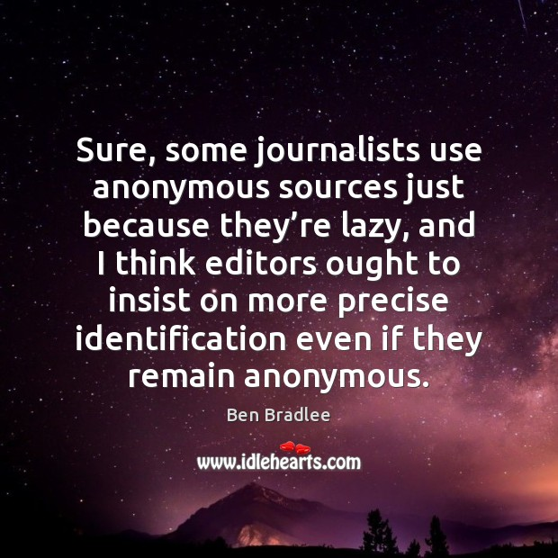 Image, Sure, some journalists use anonymous sources just because they're lazy, and