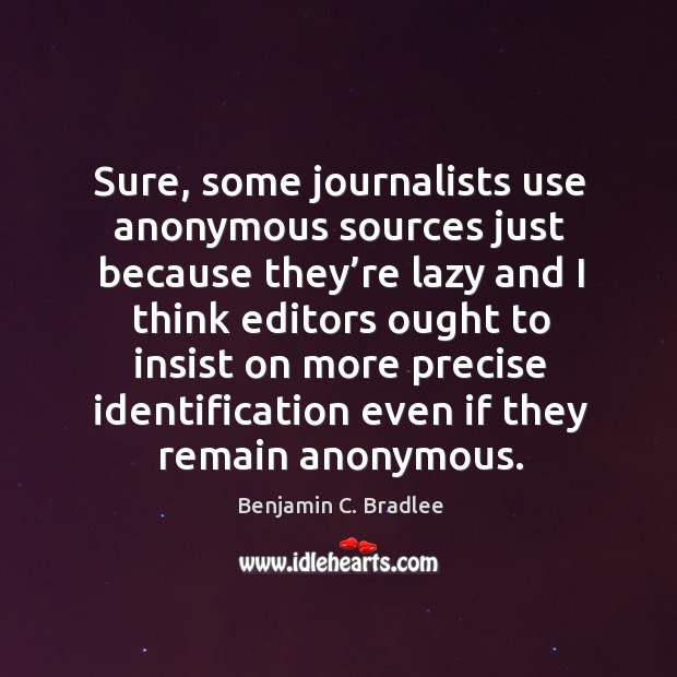Image, Sure, some journalists use anonymous sources just because they're lazy and