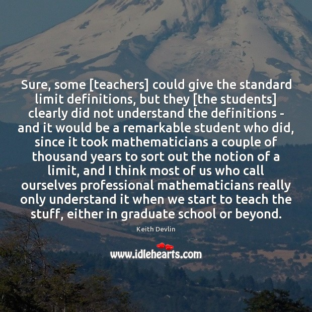 Sure, some [teachers] could give the standard limit definitions, but they [the Image