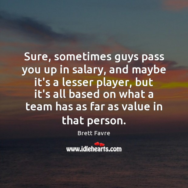 Sure, sometimes guys pass you up in salary, and maybe it's a Salary Quotes Image