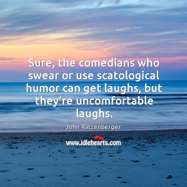 Image, Sure, the comedians who swear or use scatological humor can get laughs, but they're uncomfortable laughs.
