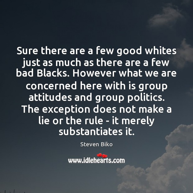 Sure there are a few good whites just as much as there Steven Biko Picture Quote