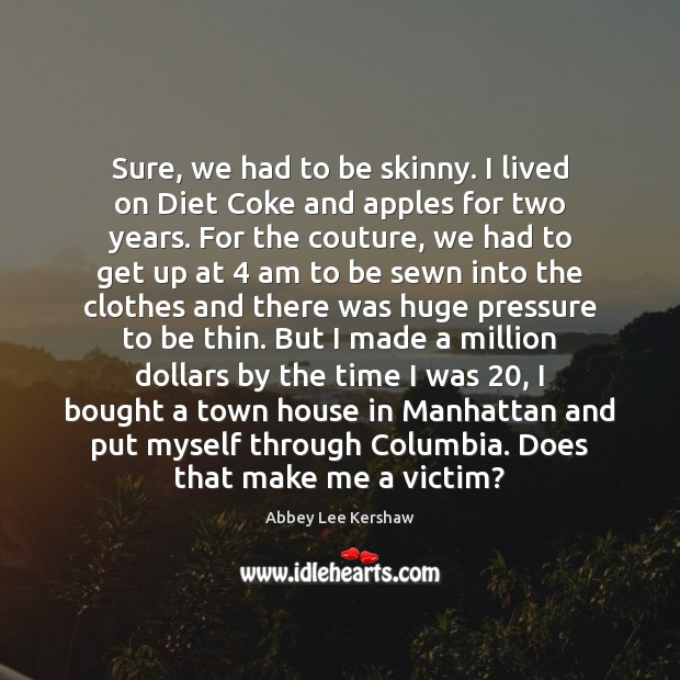 Image, Sure, we had to be skinny. I lived on Diet Coke and