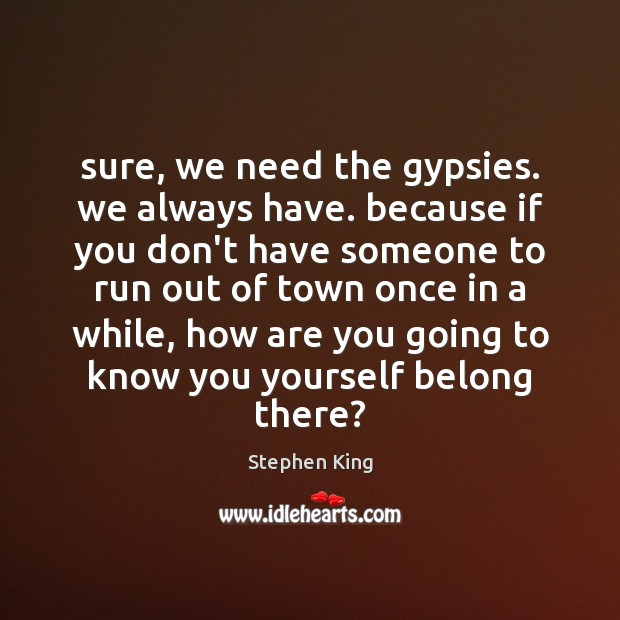 Image, Sure, we need the gypsies. we always have. because if you don't