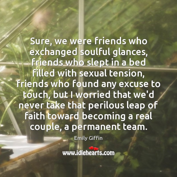 Image, Sure, we were friends who exchanged soulful glances, friends who slept in
